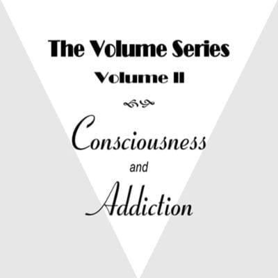 Volume II: Consciousness and Addiction cd