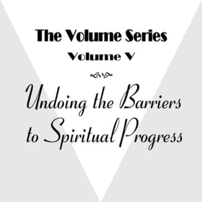 Volume V: Undoing the Barriers to Spiritual Progress video